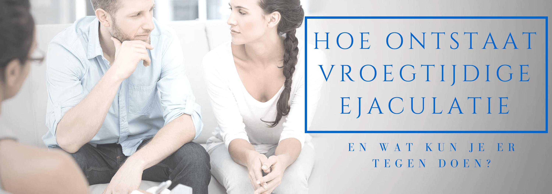 hoe ontstaat vroegtijdige ejaculatie