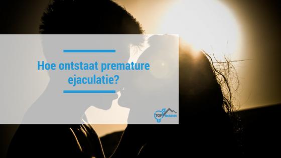 Hoe ontwikkelt premature ejaculatie zich?